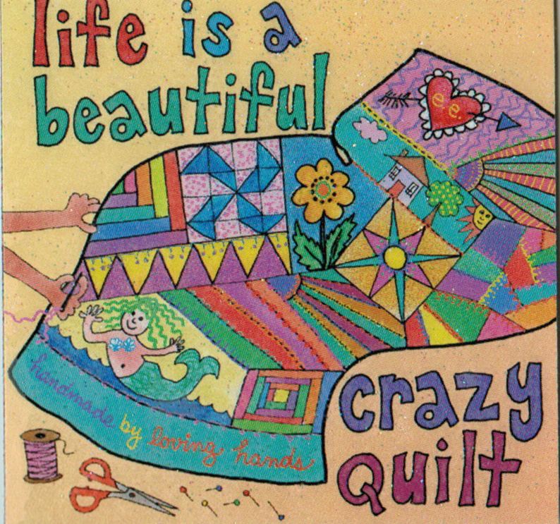Life is a crazy quilt